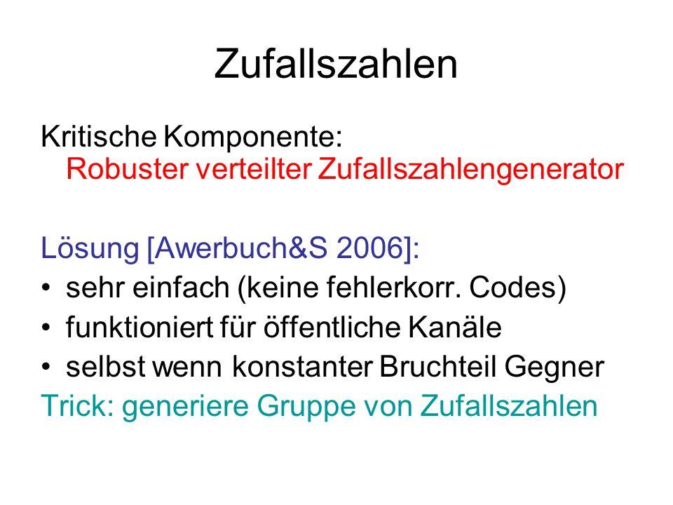 Zufallszahlen Kritische Komponente: Robuster verteilter Zufallszahlengenerator. Lösung [Awerbuch&S 2006]: